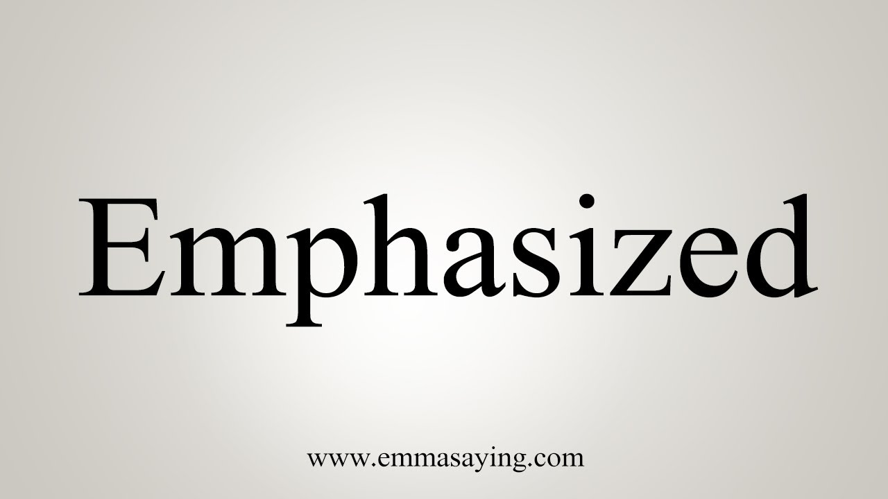 How To Say Emphasized