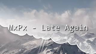 MxPx - Late Again Lyric