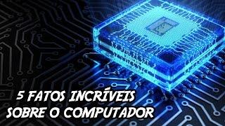 5 Fatos Incríveis e Desconhecidos sobre o Computador