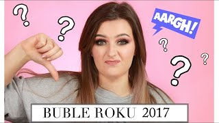BUBLE KOSMETYCZNE ROKU 2017  - 7x NIE! | lamakeupebella