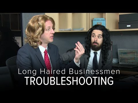 Long Haired Businessmen - Troubleshooting
