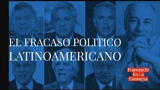 EL FRACASO POLÍTICO LATINOAMERICANO | ALBERTO FRANCESCHI | EN LA CONVERSA