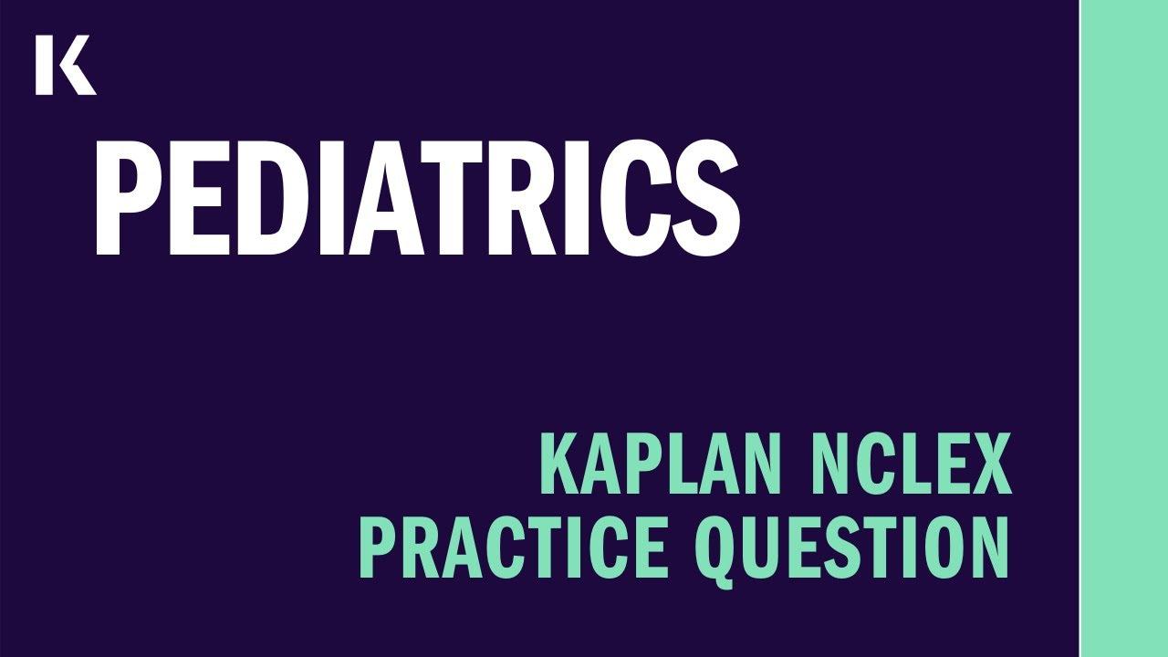 NCLEX® Practice Question: Pediatrics