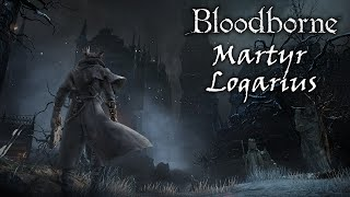 Bloodborne - Martyr Logarius Boss Fight