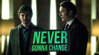 Hannibal & Will ||Never Gonna Change