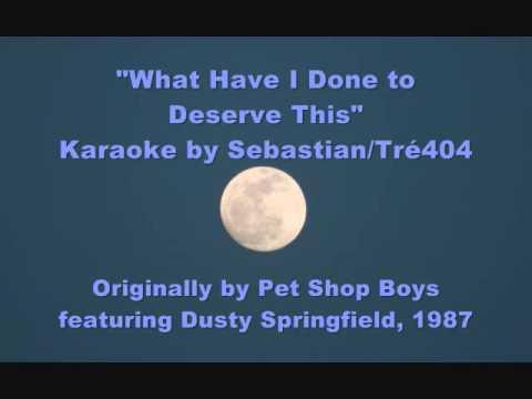 """Sebastian/Tré404 Karaoke — """"What Have I Done to Deserve This"""" (Pet Shop Boys, 1987)"""