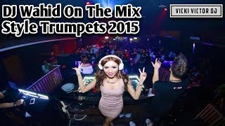 Download Mp3 Dj Wahid™ - Style Trumpets 2015