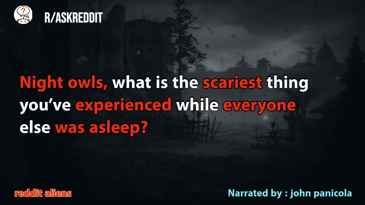 Night owls share the scariest thing they've experienced while everyone was asleep. r/AskReddit