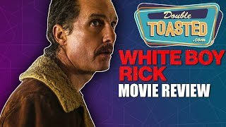 WHITE BOY RICK MOVIE REVIEW 2018