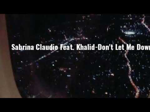 Sabrina Claudio Feat. Khalid-Don't Let Me Down (Audio Only)