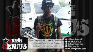 Supa Hype Ft. Mr. Lexx & Don Husky - Whine & Touch Your Knees [Body Groovin Riddim] March 2015