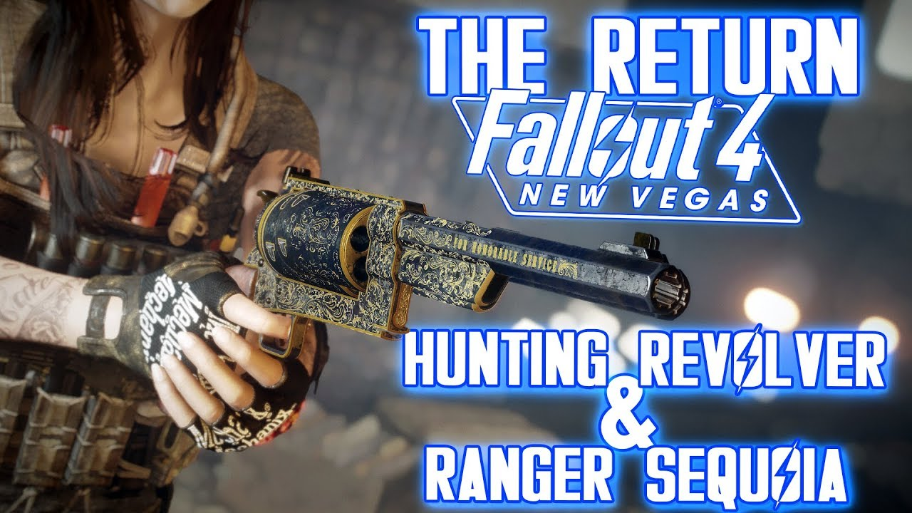 THE RETURN FROM NEW VEGAS - FALLOUT 4 - Hunting Revolver & Ranger Sequoia  Mod (The F4NV Weapon Mod)