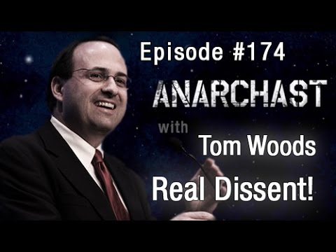 Anarchast Ep. 174  Tom Woods: Real Dissent!