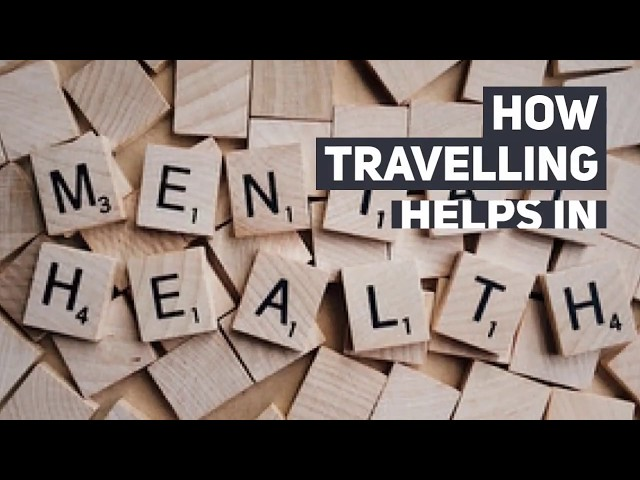 How Travelling Helps In Improving Your Mental Health I Himalayan Gypsy