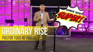 Ordinary Rise | Pastor Todd Reynolds | Super Series