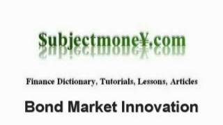 Bond Market Innovation - What is the definition? - Finance Dictionary