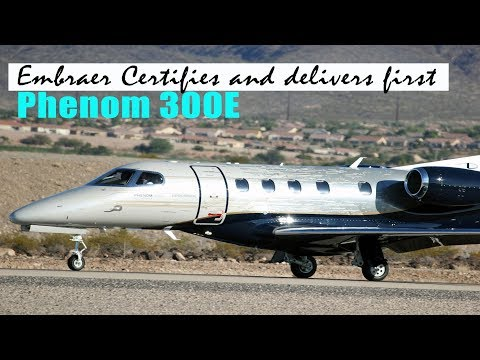 Embraer certifies and delivers first Phenom 300E Private jet
