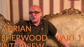 Adrian Sherwood on Being Adrian Sherwood