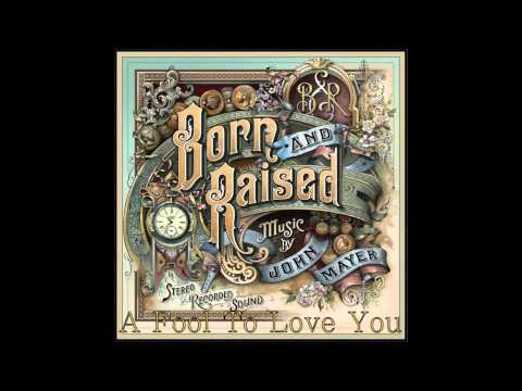 13 A Fool To Love You - John Mayer (Born & Raised) HQ