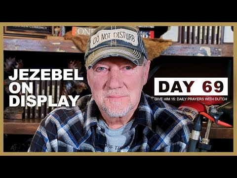 Jezebel on Display | Give Him 15: Daily Prayer with Dutch Day 69 (Jan. 14, '21)