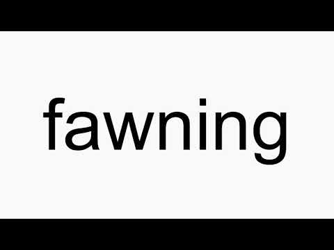 How to pronounce fawning
