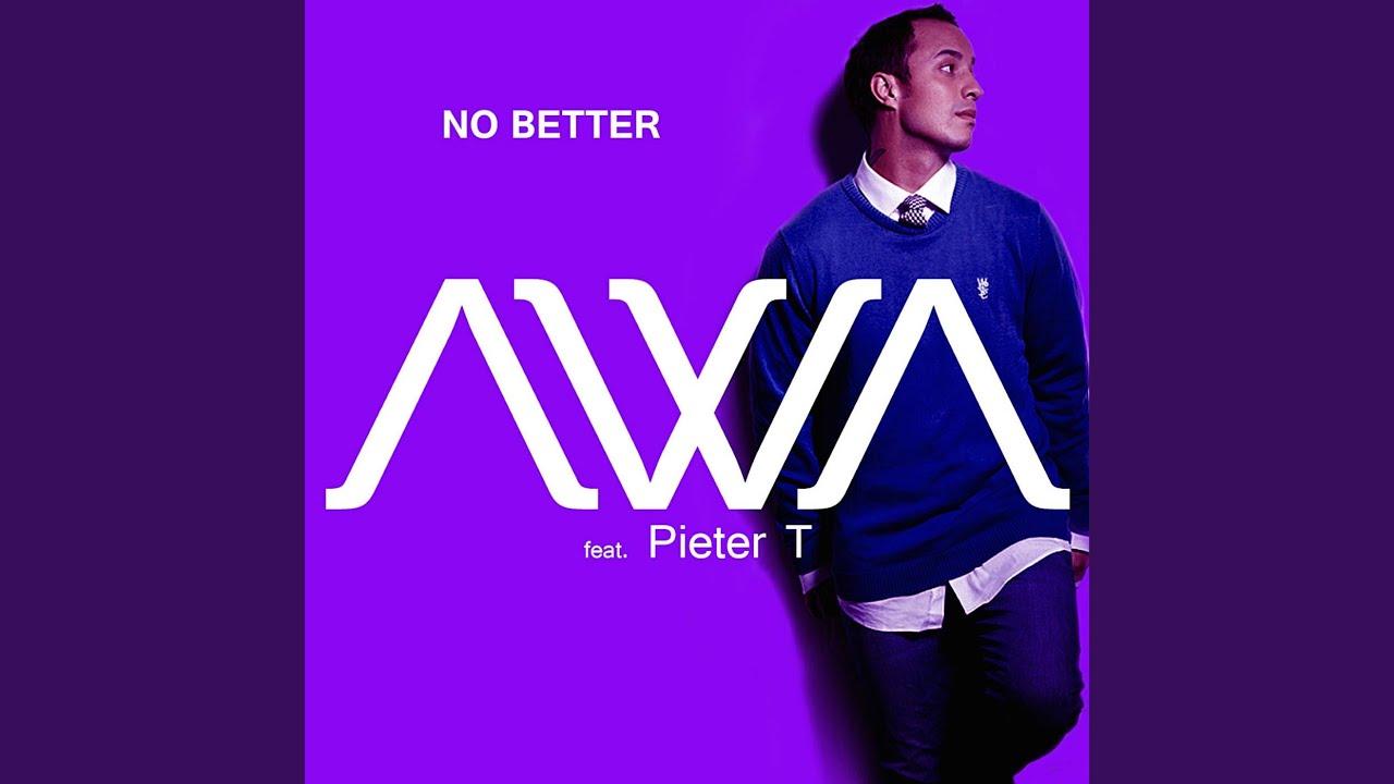No Better (feat  Pieter T)