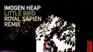 Imogen Heap - Little Bird (Royal Sapien Remix)