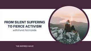 From Silent Suffering to Fierce Activism with Fundi Nzimande