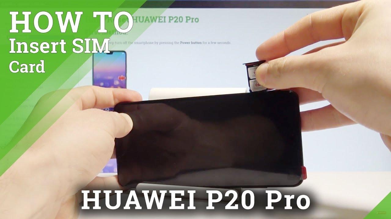 How To Insert Sim In Huawei P20 Pro Set Up Nano Sim Card Hardreset Info Youtube