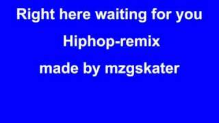 Right here waiting for you Hiphop-remix
