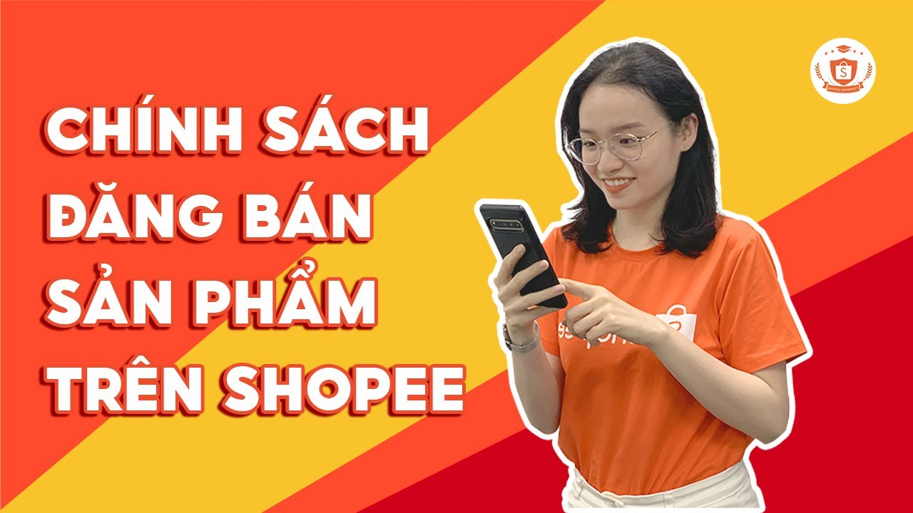 Chính Sách Đăng Bán Sản Phẩm Trên Shopee | Shopee Uni