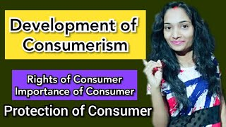 Development of Consumerism/Rights and Protection of Consumer/Development of Consumer/उपभोक्ता विकास