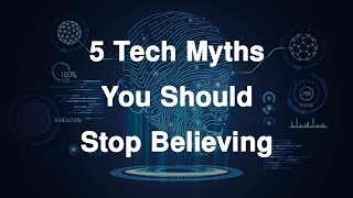 5 Tech Myths You Shouldn