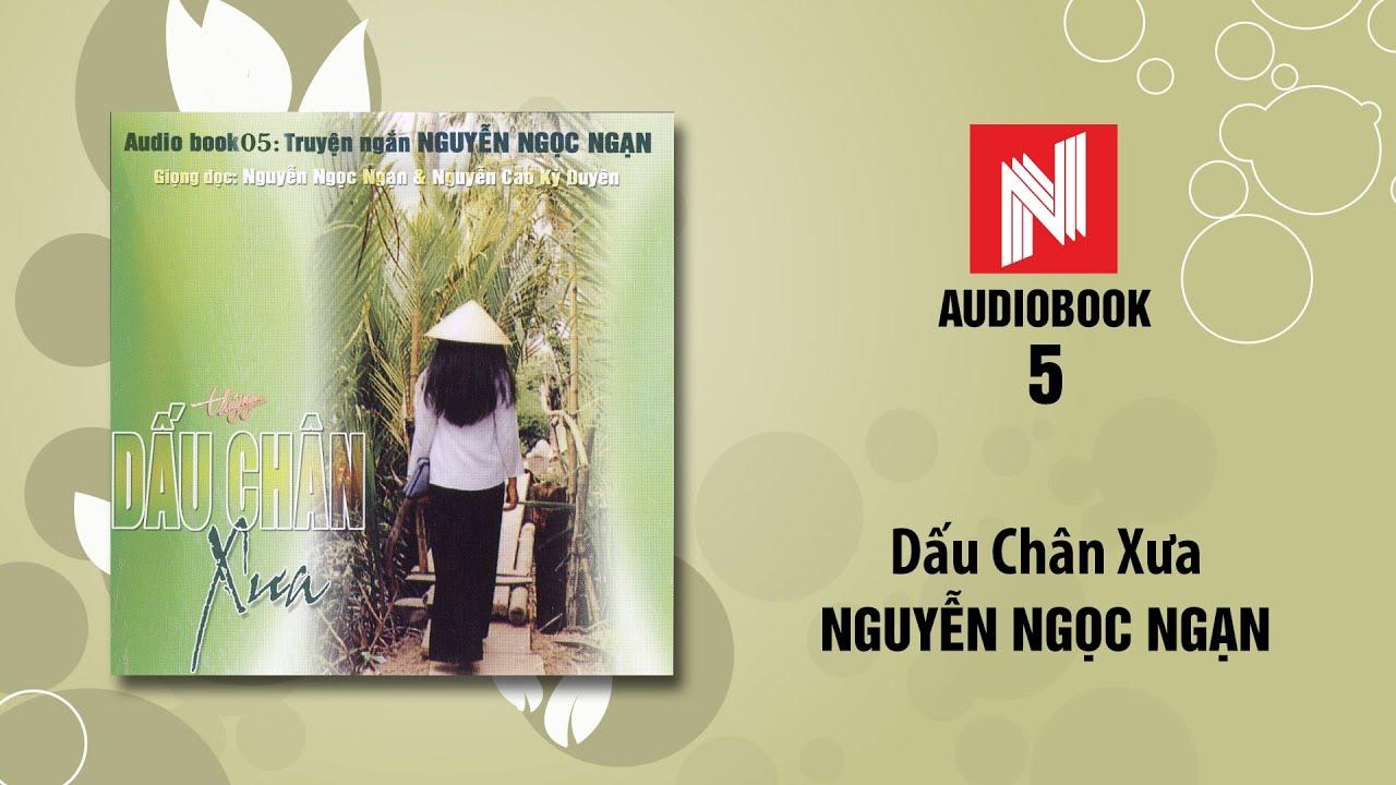 Nguyễn Ngọc Ngạn | Dấu Chân Xưa (Audiobook 5)