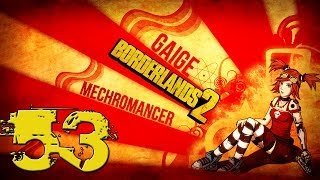 Borderlands 2 Mechromancer Playthrough #1 - Episode 53 - Where Angels Fear to Tread