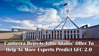 Adams/North: Canberra Rejects John Adams' Offer To Help As More Experts Predict GFC 2.0