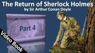 Part 4 - The Return of Sherlock Holmes Audiobook by Sir Arthur Conan Doyle (Adventures 09-11)(, 2011-09-25T17:02:57.000Z)