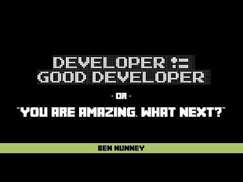 Developer != Good Developer | Ben Nunney