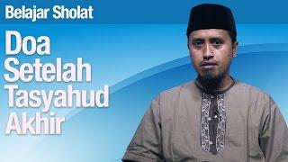 Belajar Sholat #50: Doa Setelah Tasyahud Akhir - Ustadz Abdullah Zaen, MA