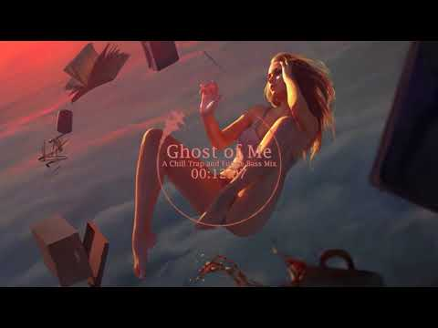 Ghost of me- A Chill Trap and Future Bass Mix