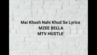 KUSH NAHI KHUDSE LYRICS|| M-Zee Bella ||  MTV HUSTLE || FINAL ||