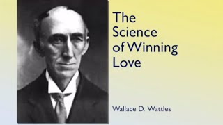 Wallace D. Wattles - The Science of Winning Love