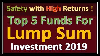 Top 5 Mutual Funds For Lump Sum Investment in India   Top 5 Best Fund For 2019   Best Mutual Funds  