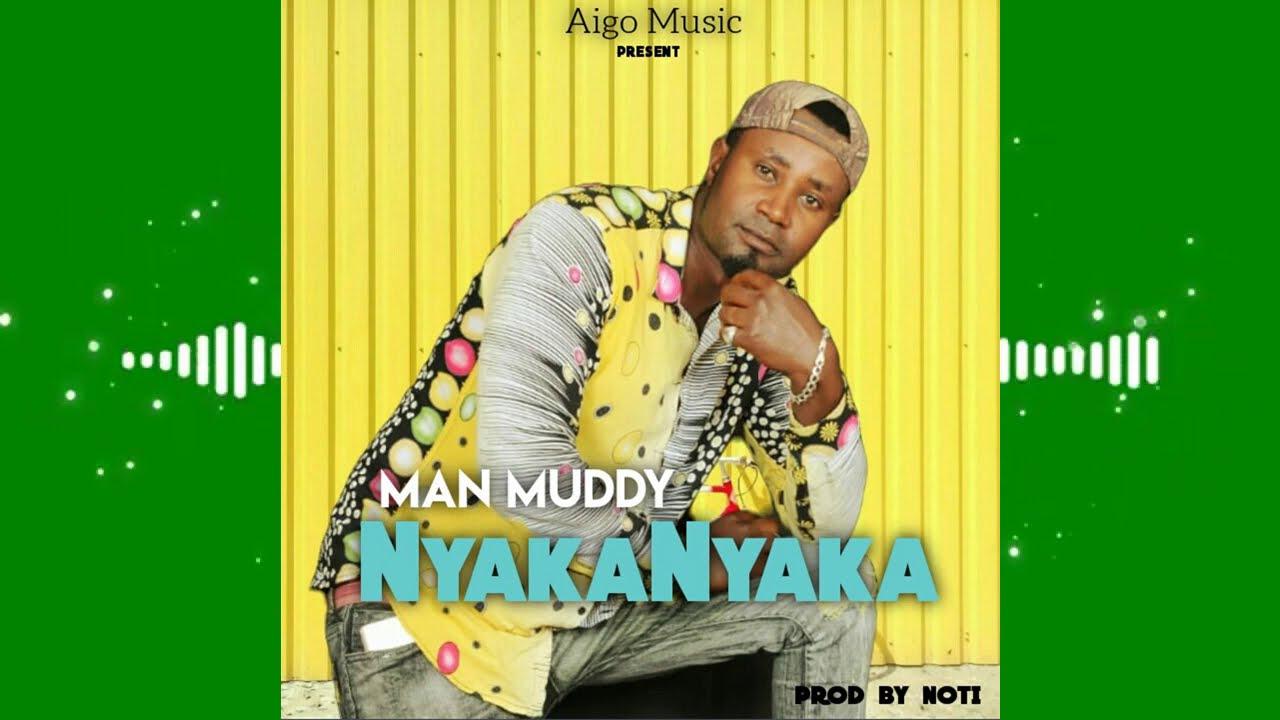 Download MAN MUDDY_ Nyakanyaka (Official Music Audio)