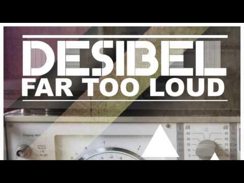 Far Too Loud - Desibel