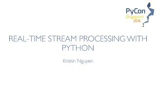 Real time stream processing with Python - PyCon SG 2015