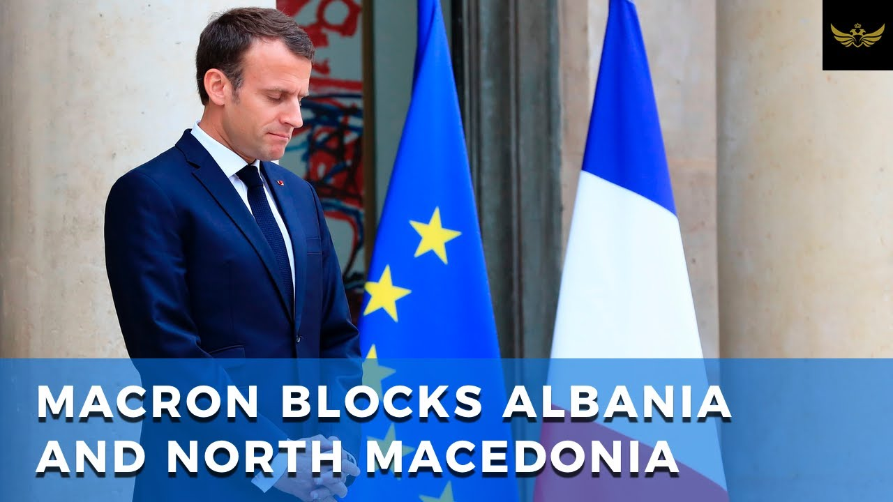 Macron shocks Globalist order, blocks EU accession of Albania & North Macedonia