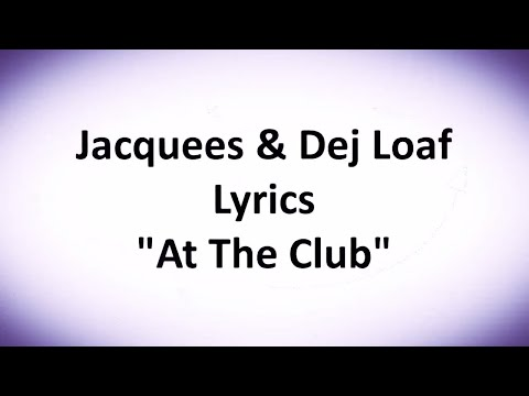 Jacquees At The Club ft  Dej Loaf lyrics