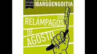 Los relámpagos de agosto de Jorge Ibarguengoitia (voz loquendo).