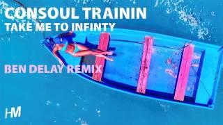 Consoul Trainin Take Me To Infinity Ben Delay Remix Edit